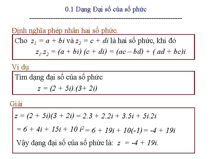 0. 1 Dạng Đại số của số phức --------------------------------- Định nghĩa phép nhân hai