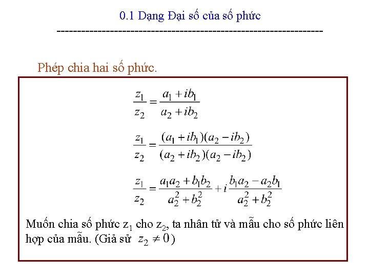 0. 1 Dạng Đại số của số phức --------------------------------- Phép chia hai số phức.