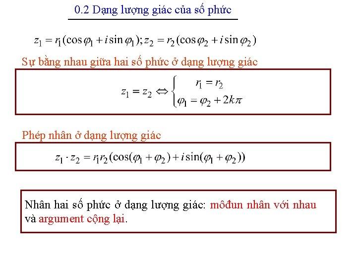 0. 2 Dạng lượng giác của số phức --------------------------------------------------- Sự bằng nhau giữa hai