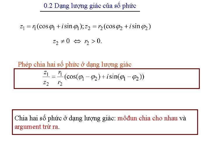 0. 2 Dạng lượng giác của số phức --------------------------------------------------- Phép chia hai số phức