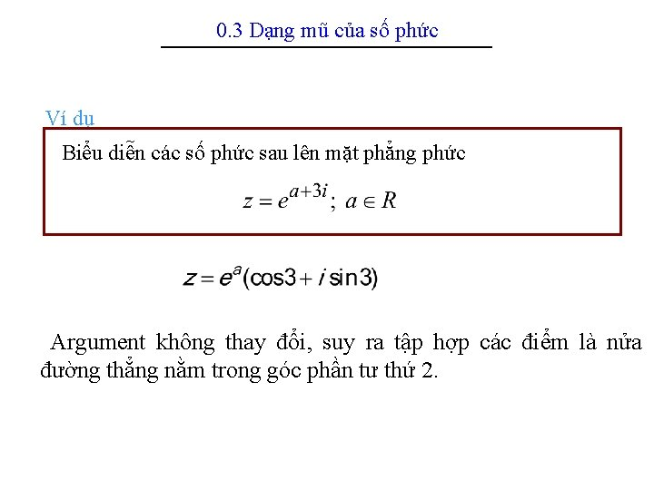 0. 3 Dạng mũ của số phức -------------------------------------------------------------- Ví dụ Biểu diễn các số