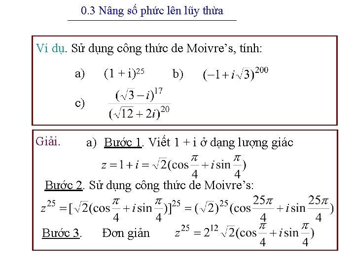 0. 3 Nâng số phức lên lũy thừa --------------------------------------------------- Ví dụ. Sử dụng công