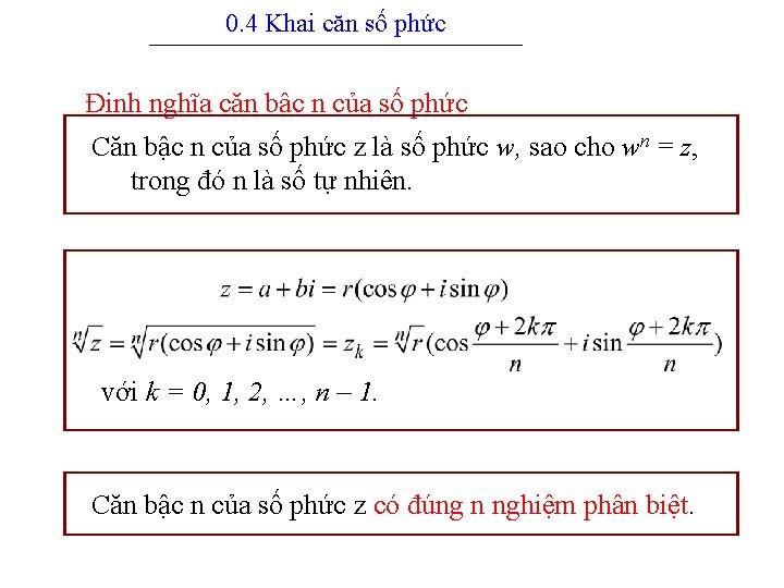 0. 4 Khai căn số phức --------------------------------------------------- Định nghĩa căn bậc n của số