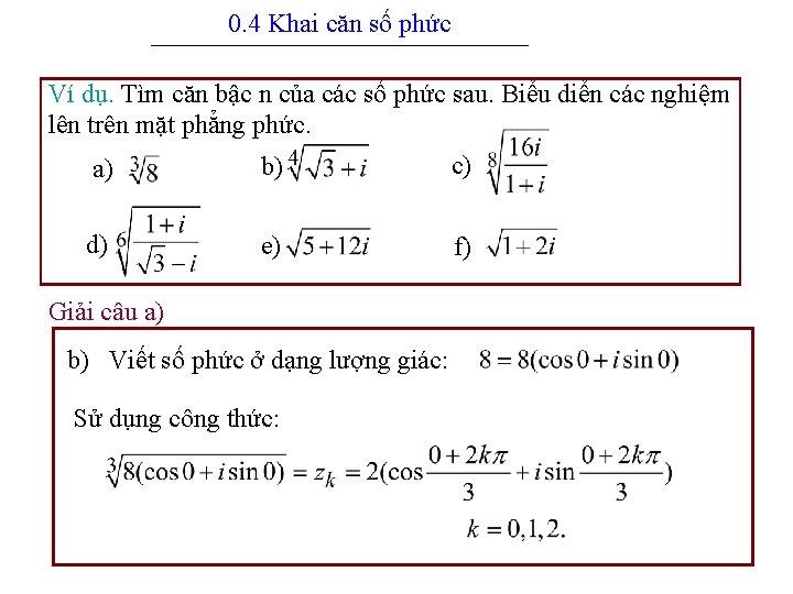 0. 4 Khai căn số phức --------------------------------------------------- Ví dụ. Tìm căn bậc n của