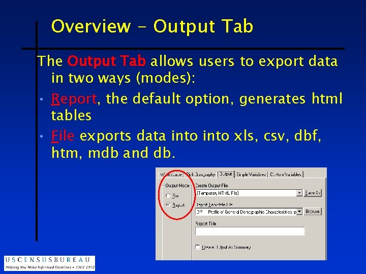 Overview - Output Tab The Output Tab allows users to export data in two