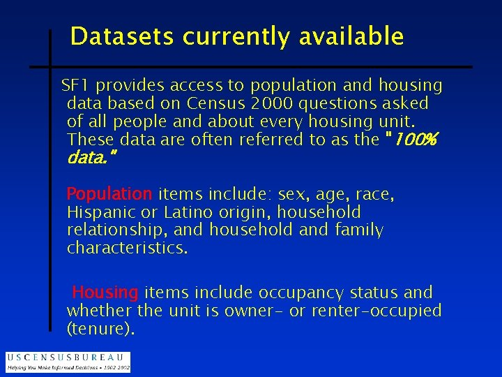 Datasets currently available SF 1 provides access to population and housing data based on