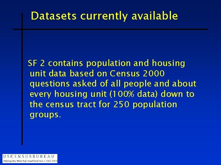 Datasets currently available SF 2 contains population and housing unit data based on Census