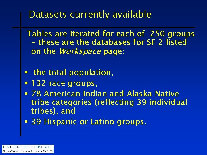 Datasets currently available Tables are iterated for each of 250 groups - these are