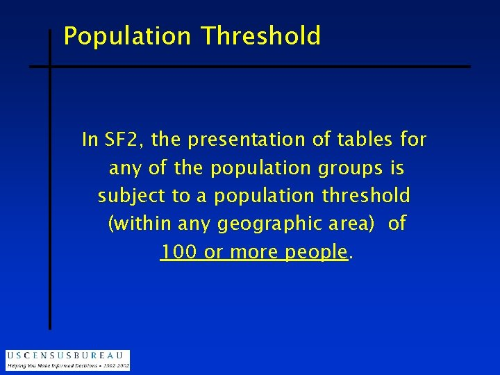 Population Threshold In SF 2, the presentation of tables for any of the population