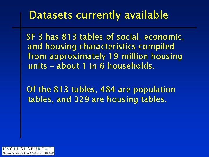 Datasets currently available SF 3 has 813 tables of social, economic, and housing characteristics