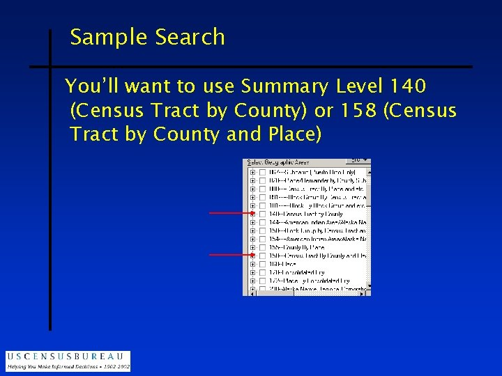 Sample Search You'll want to use Summary Level 140 (Census Tract by County) or
