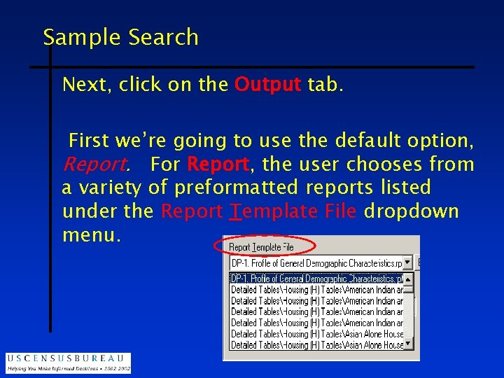 Sample Search Next, click on the Output tab. First we're going to use the