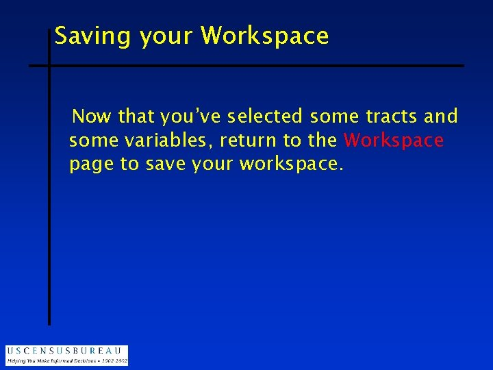 Saving your Workspace Now that you've selected some tracts and some variables, return to