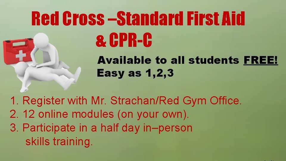 Red Cross –Standard First Aid & CPR-C Available to all students FREE! Easy as