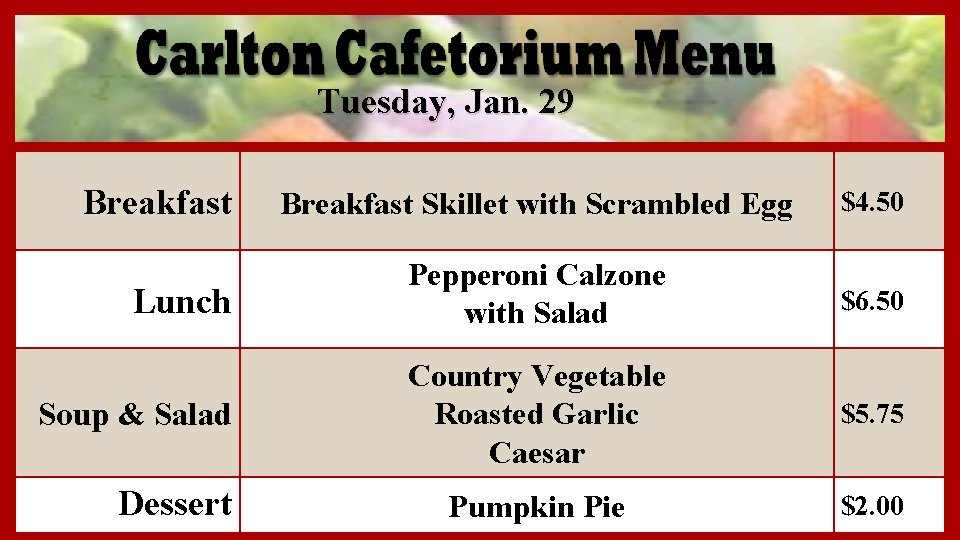 Tuesday, Jan. 29 Breakfast Skillet with Scrambled Egg $4. 50 Lunch Pepperoni Calzone with