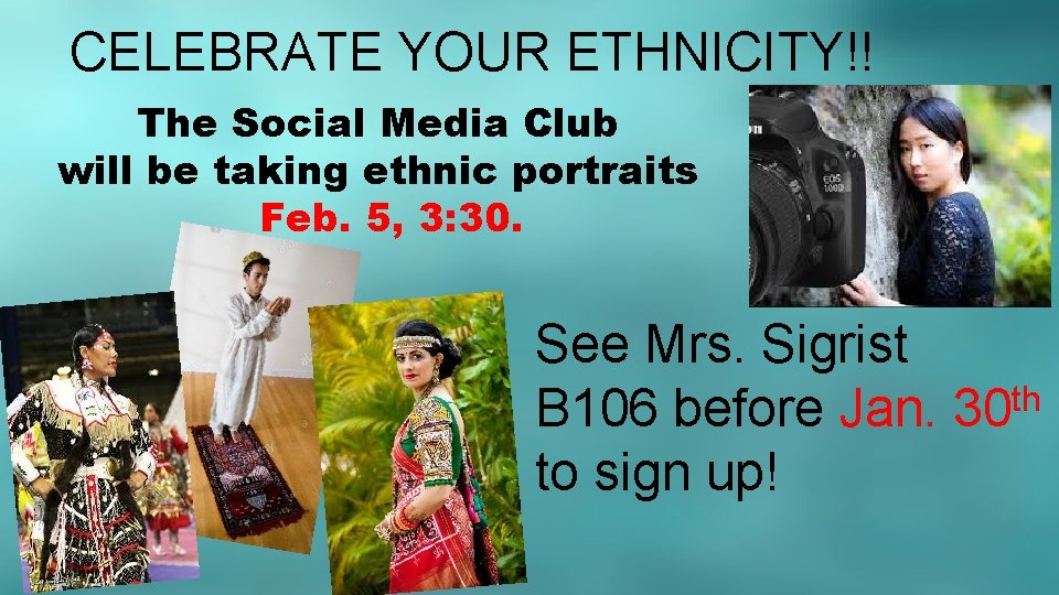 CELEBRATE YOUR ETHNICITY!! The Social Media Club will be taking ethnic portraits Feb. 5,