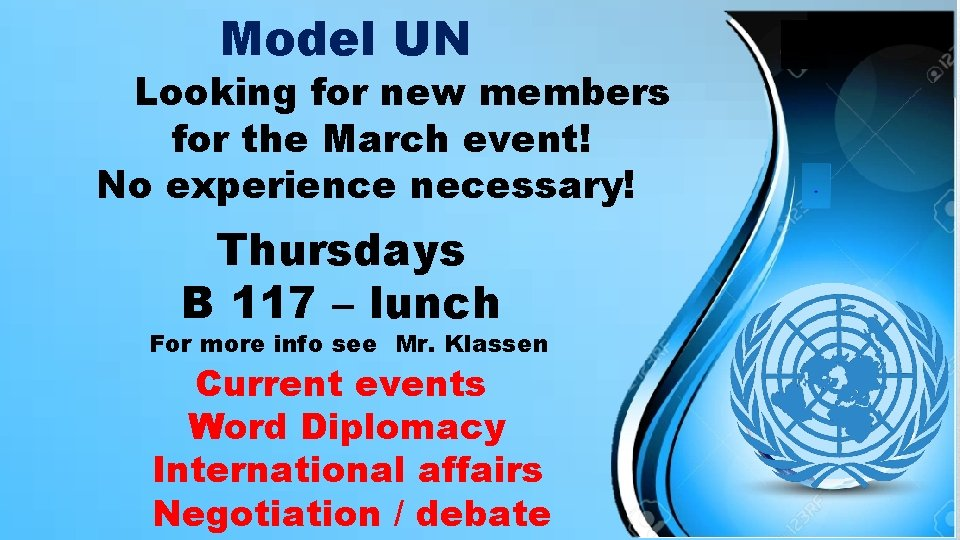Model UN Looking for new members for the March event! No experience necessary! Thursdays