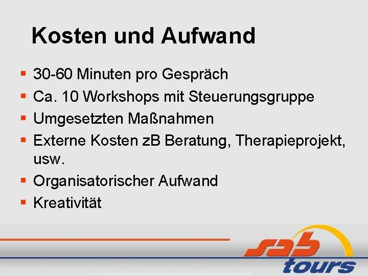 Kosten und Aufwand § § 30 -60 Minuten pro Gespräch Ca. 10 Workshops mit
