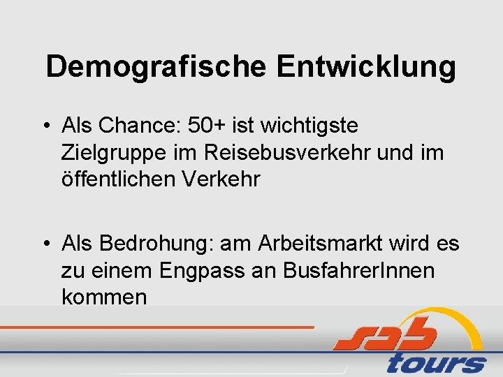 Demografische Entwicklung • Als Chance: 50+ ist wichtigste Zielgruppe im Reisebusverkehr und im öffentlichen