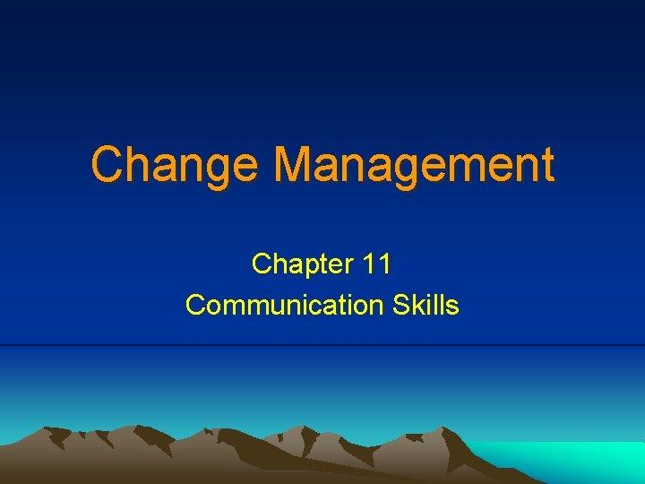 Change Management Chapter 11 Communication Skills