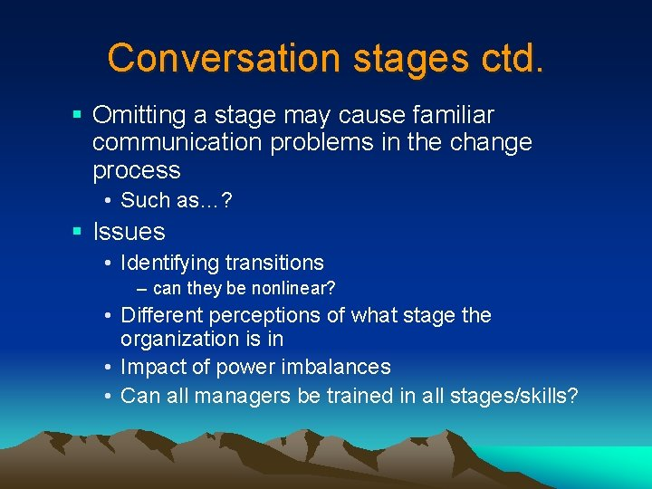 Conversation stages ctd. § Omitting a stage may cause familiar communication problems in the