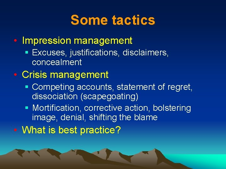 Some tactics • Impression management § Excuses, justifications, disclaimers, concealment • Crisis management §
