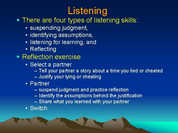 Listening § There are four types of listening skills: • • suspending judgment, identifying