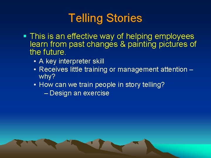 Telling Stories § This is an effective way of helping employees learn from past
