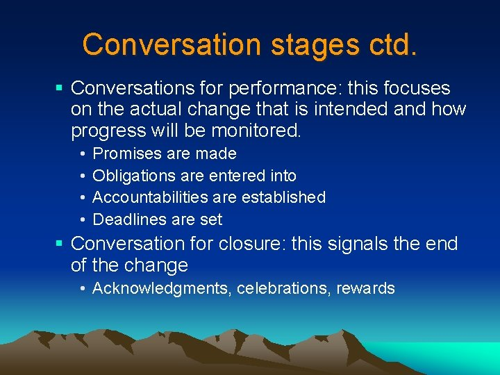 Conversation stages ctd. § Conversations for performance: this focuses on the actual change that