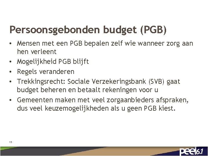 Persoonsgebonden budget (PGB) • Mensen met een PGB bepalen zelf wie wanneer zorg aan