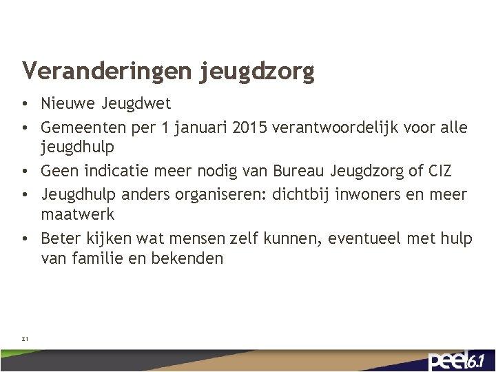 Veranderingen jeugdzorg • Nieuwe Jeugdwet • Gemeenten per 1 januari 2015 verantwoordelijk voor alle