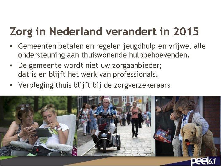 Zorg in Nederland verandert in 2015 • Gemeenten betalen en regelen jeugdhulp en vrijwel