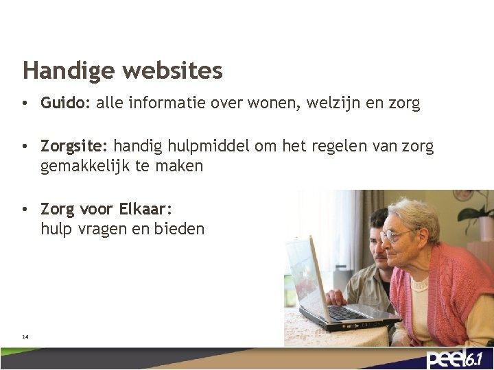 Handige websites • Guido: alle informatie over wonen, welzijn en zorg • Zorgsite: handig