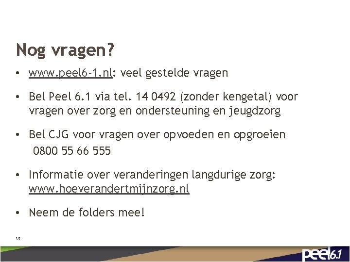 Nog vragen? • www. peel 6 -1. nl: veel gestelde vragen • Bel Peel