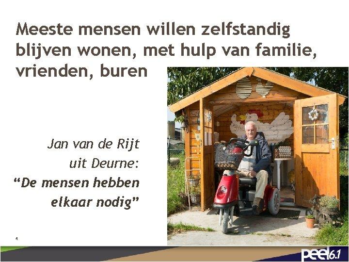 Meeste mensen willen zelfstandig blijven wonen, met hulp van familie, vrienden, buren Jan van