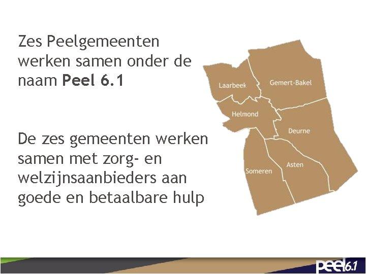Zes Peelgemeenten werken samen onder de naam Peel 6. 1 De zes gemeenten werken