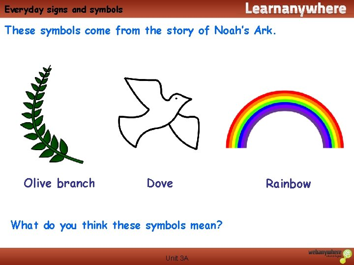 Everyday signs and symbols These symbols come from the story of Noah's Ark. Olive