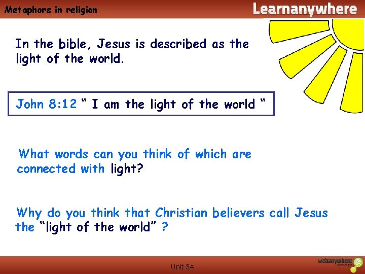 Metaphors in religion In the bible, Jesus is described as the light of the