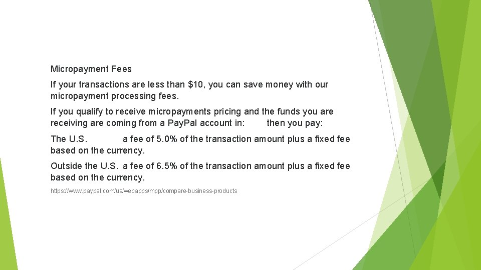 Micropayment Fees If your transactions are less than $10, you can save money with