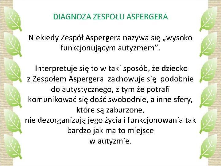 """DIAGNOZA ZESPOŁU ASPERGERA Niekiedy Zespół Aspergera nazywa się """"wysoko funkcjonującym autyzmem"""". Interpretuje się to"""