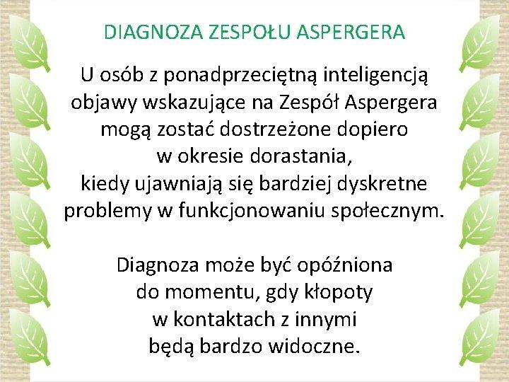 DIAGNOZA ZESPOŁU ASPERGERA U osób z ponadprzeciętną inteligencją objawy wskazujące na Zespół Aspergera mogą