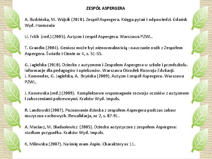 ZESPÓŁ ASPERGERA A. Budzińska, M. Wójcik (2010). Zespół Aspergera. Księga pytań i odpowiedzi. Gdańsk