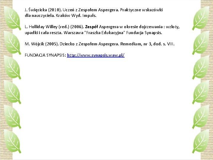 J. Święcicka (2010). Uczeń z Zespołem Aspergera. Praktyczne wskazówki dla nauczyciela. Kraków Wyd. Impuls.