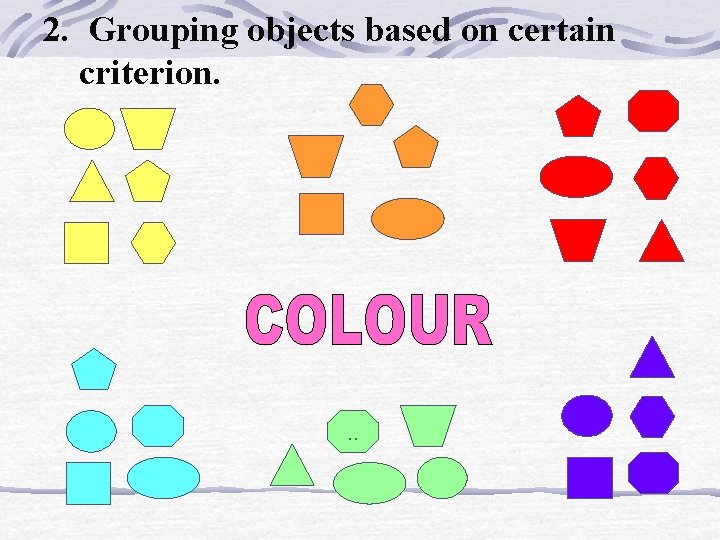 2. Grouping objects based on certain criterion. . .