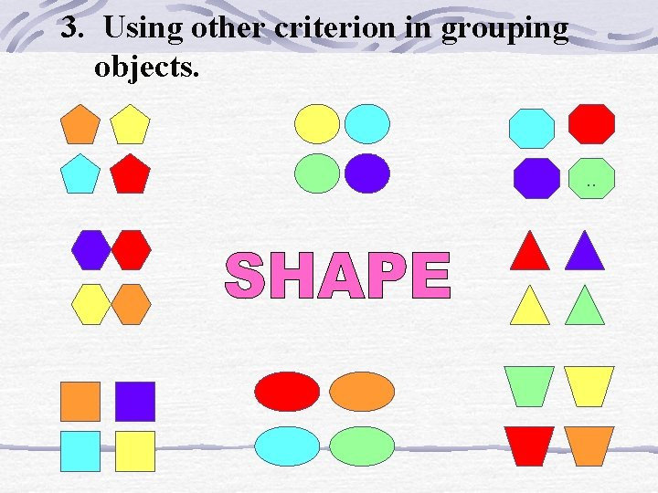 3. Using other criterion in grouping objects. . .
