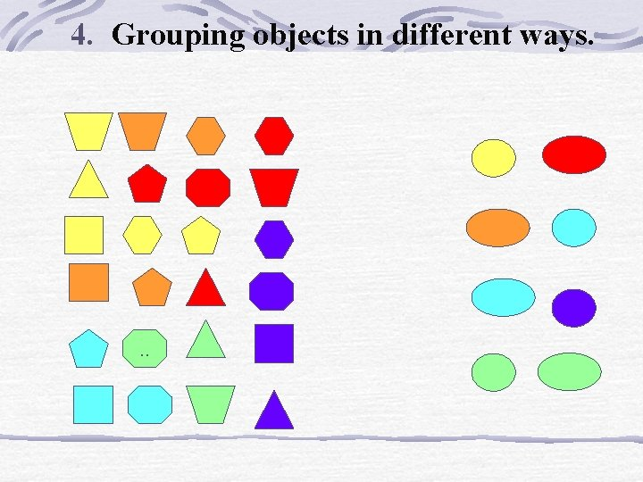 4. Grouping objects in different ways. . .