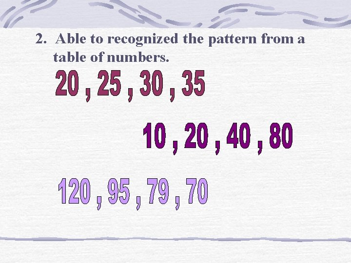 2. Able to recognized the pattern from a table of numbers.