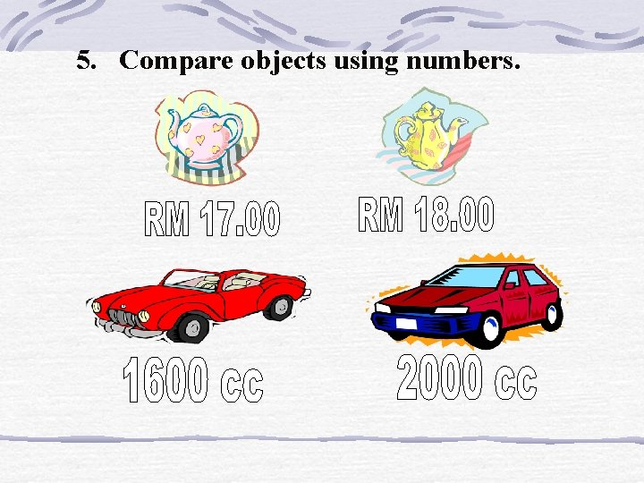 5. Compare objects using numbers.