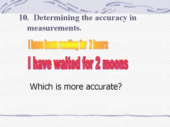 10. Determining the accuracy in measurements. Which is more accurate?