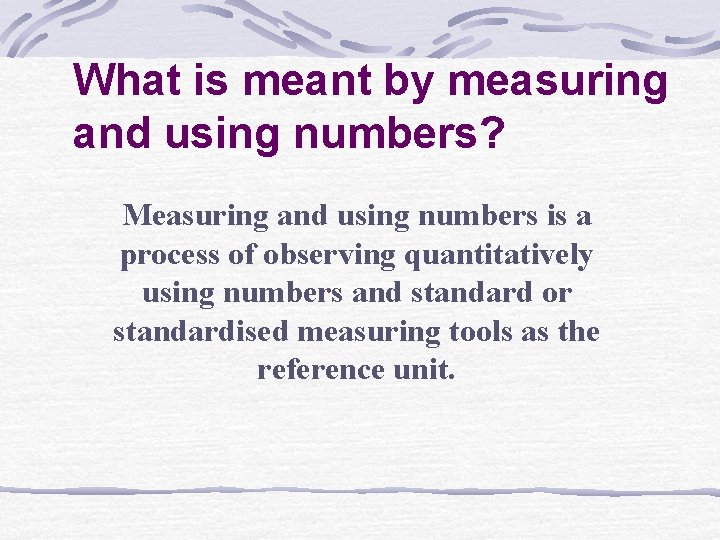 What is meant by measuring and using numbers? Measuring and using numbers is a